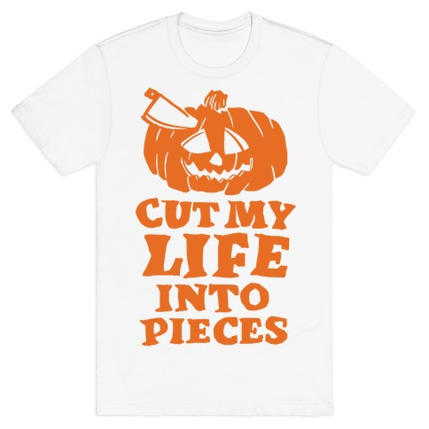 Cut My Life Into Pieces Halloween T-Shirt