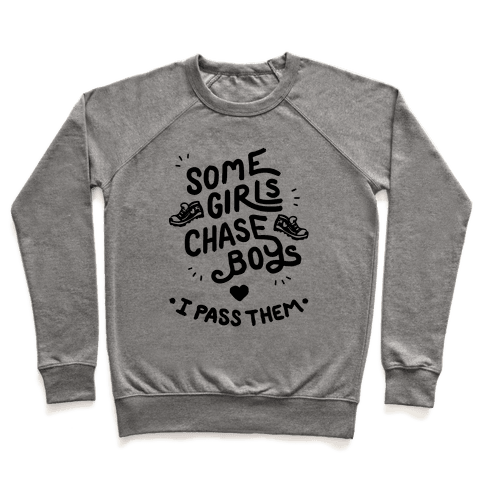 Some Girls Chase Boys I Pass Them Pullover