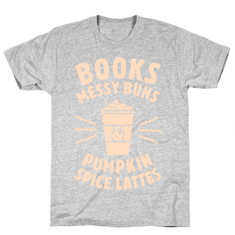 Books, Messy Buns, and Pumpkin Spice Lattes Mens T-Shirt