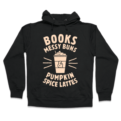 Books, Messy Buns, and Pumpkin Spice Lattes Hooded Sweatshirt