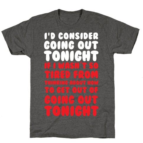 I'd Consider Going Out Tonight T-Shirt