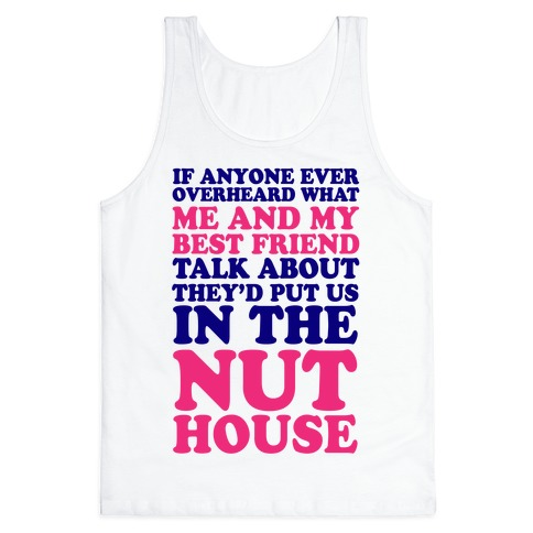 They'd Put Us in the Nut House Tank Top