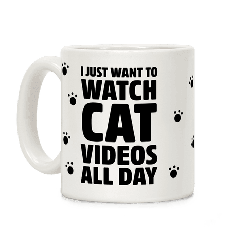 I Just Want To Watch Cat Videos All Day Coffee Mug