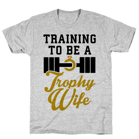 Training To Be A Trophy Wife Mens T-Shirt