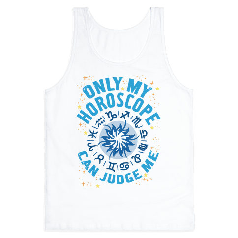 Only My Horoscope Can Judge Me Tank Top
