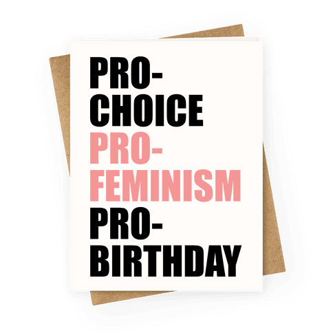 Pro-Choice Pro-Feminism Pro-Birthday Greeting Card