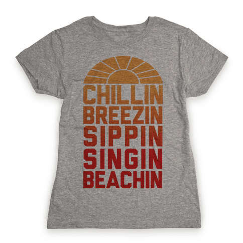 Chillin' Breezin' Sippin' Singin' Beachin' Womens T-Shirt