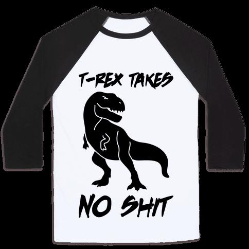 T-Rex Takes No Shit Baseball Tee