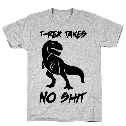T-Rex Takes No Shit Mens T-Shirt