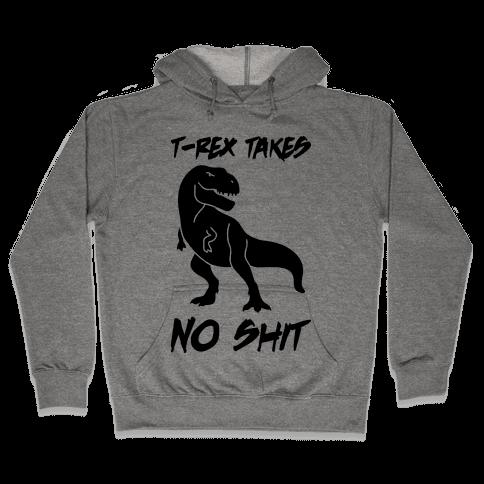 T-Rex Takes No Shit Hooded Sweatshirt