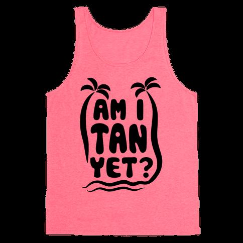 Am I Tan Yet? Tank Top