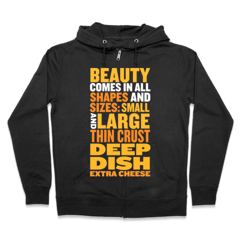 Beauty Comes in All Shapes and Sizes Zip Hoodie