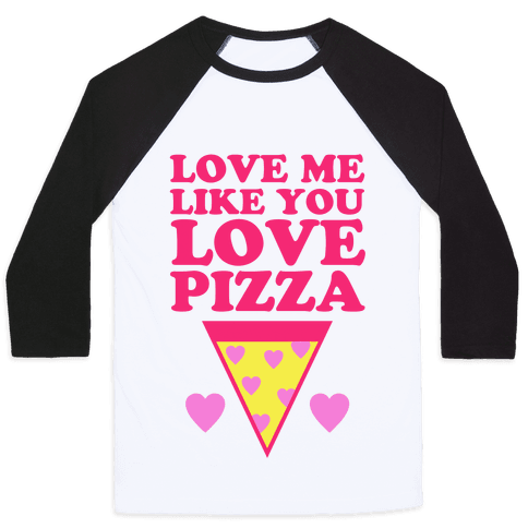Love Me Like You Love Pizza Baseball Tee