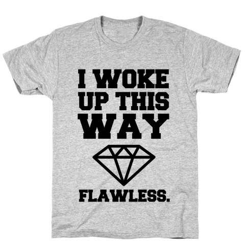 I Woke Up This Way, Flawless  Mens T-Shirt