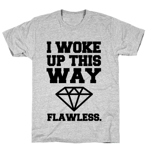 I Woke Up This Way, Flawless  Mens T-Shirt