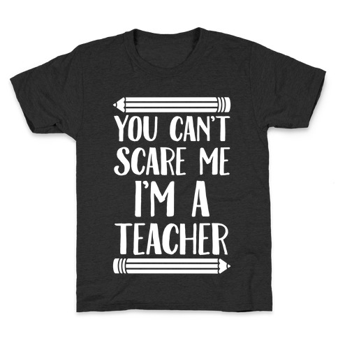 You Can't Scare Me I'm A Teacher Kids T-Shirt