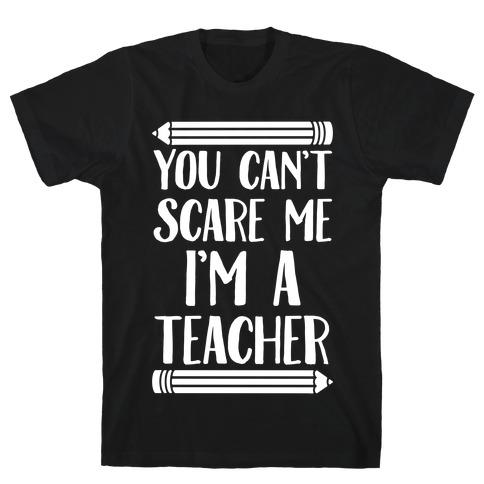 You Can't Scare Me I'm A Teacher Mens/Unisex T-Shirt