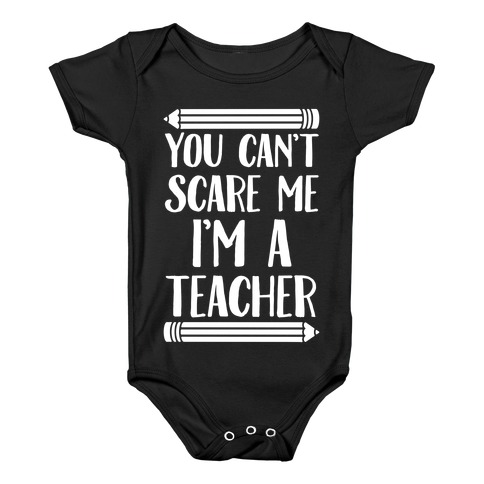 You Can't Scare Me I'm A Teacher Baby Onesy