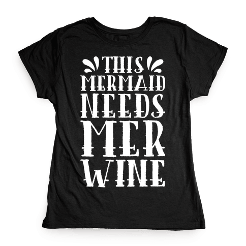 This Mermaid Needs Mer Wine Womens T-Shirt