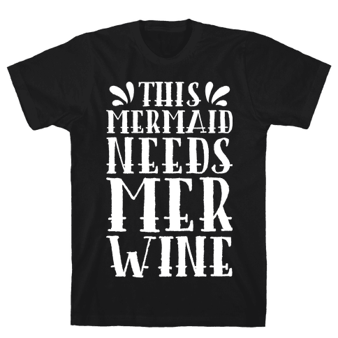 This Mermaid Needs Mer Wine Mens T-Shirt