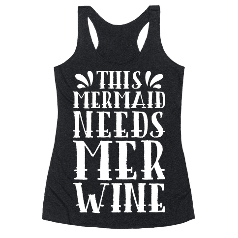 This Mermaid Needs Mer Wine Racerback Tank Top