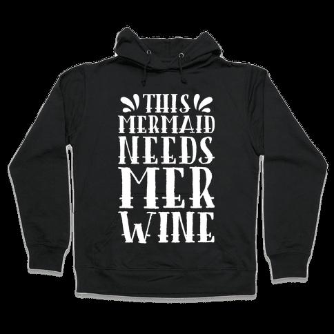 This Mermaid Needs Mer Wine Hooded Sweatshirt