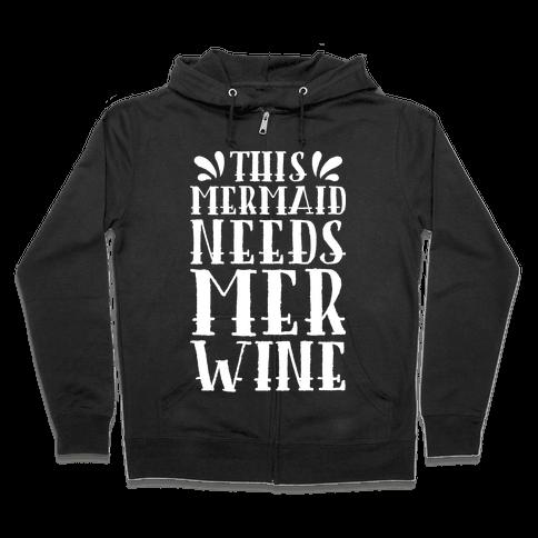 This Mermaid Needs Mer Wine Zip Hoodie