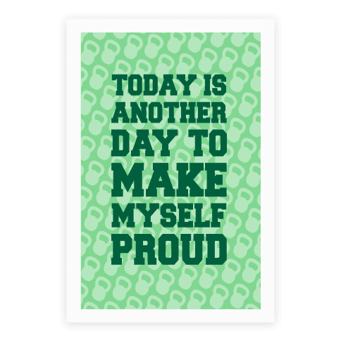 Today Is Another Day To Make Myself Proud Poster