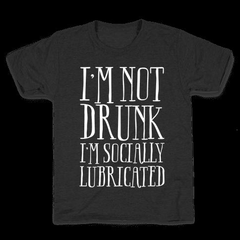I'm Not Drunk, I'm Socially Lubricated Kids T-Shirt