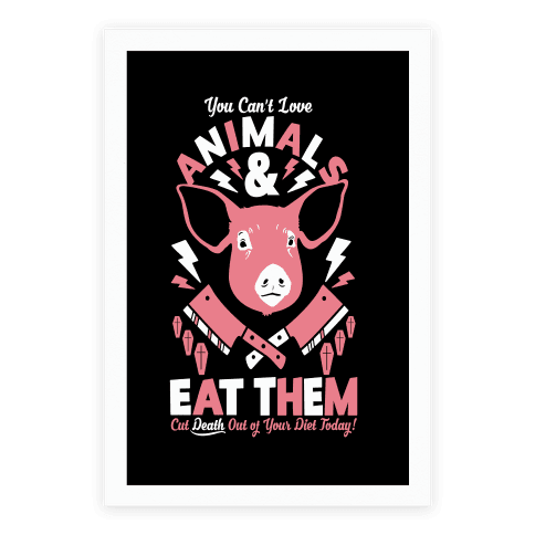 You Can't Love Animals and Eat Them Poster