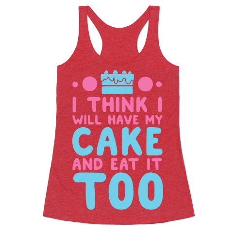 I Think I Will Have My Cake And Eat It Too
