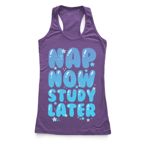 Nap Now Study Later Racerback Tank Top