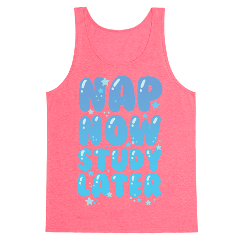 Nap Now Study Later Tank Top
