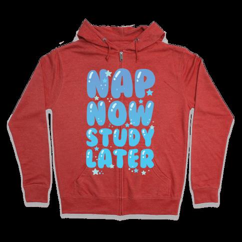 Nap Now Study Later Zip Hoodie