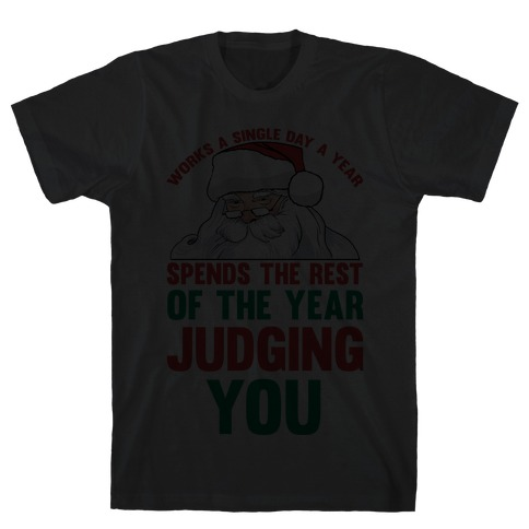 Works A Single Day A year Spends The Rest Of The Year Judging You Mens T-Shirt