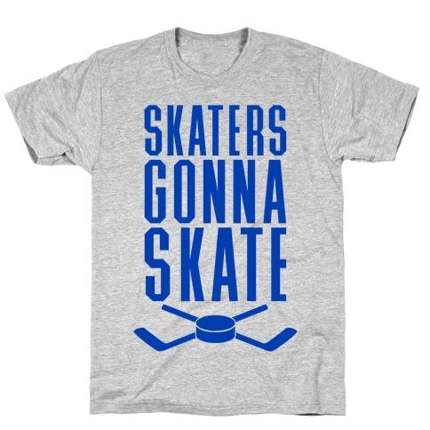 Skaters Gonna Skate T-Shirt