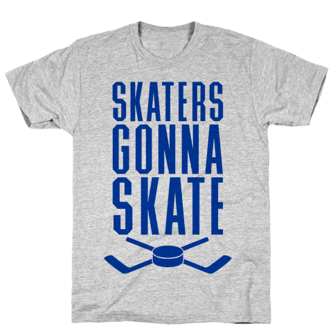 Skaters Gonna Skate Mens T-Shirt