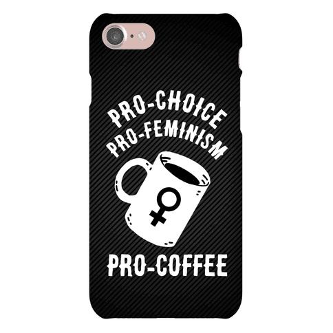 Pro-Choice Pro-Feminism Pro-Coffee Phone Case