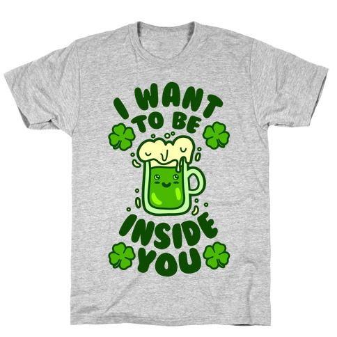 I Want To Be Inside You (St Patricks Day) T-Shirt