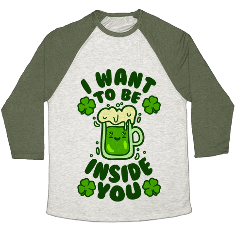 I Want To Be Inside You (St Patricks Day) Baseball Tee