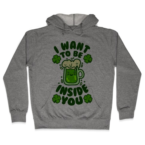 I Want To Be Inside You (St Patricks Day) Hooded Sweatshirt