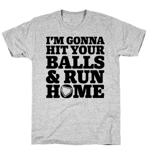 I'm Going to Hit Your Balls and Run Home T-Shirt