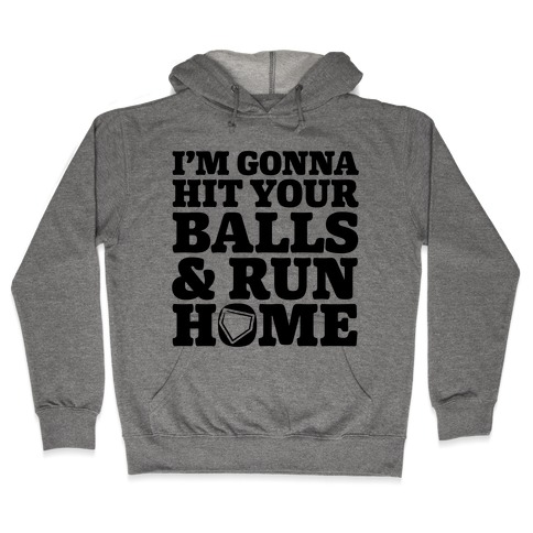 I'm Going to Hit Your Balls and Run Home Hooded Sweatshirt