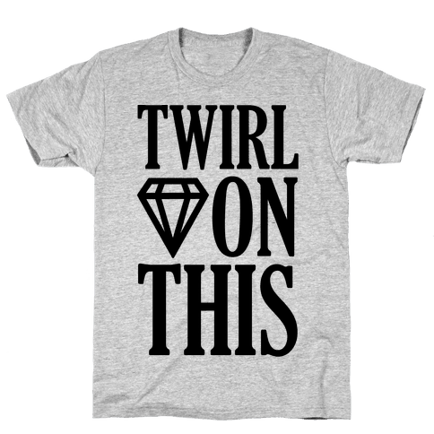 Twirl On This Mens T-Shirt