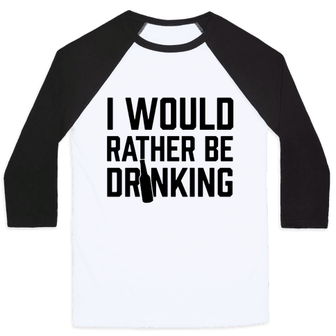 I Would Rather Be Drinking