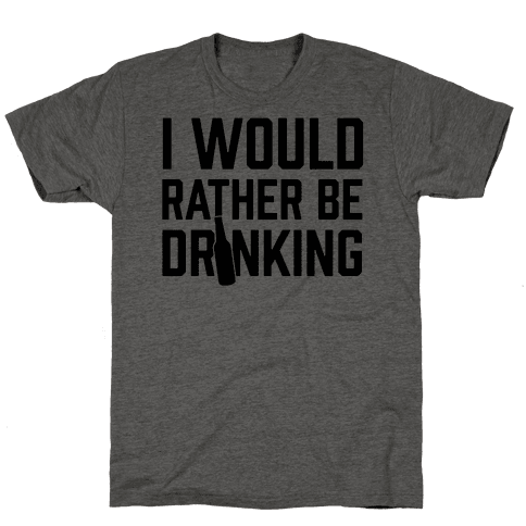 I Would Rather Be Drinking Mens T-Shirt