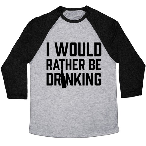 I Would Rather Be Drinking Baseball Tee