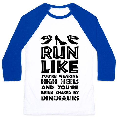 Run Like You're Wearing High Heels And You're Being Chased By Dinosaurs Baseball Tee