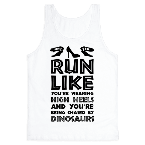 Run Like You're Wearing High Heels And You're Being Chased By Dinosaurs Tank Top