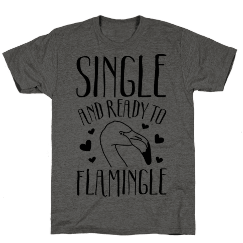 Single And Ready To Flamingle Mens T-Shirt